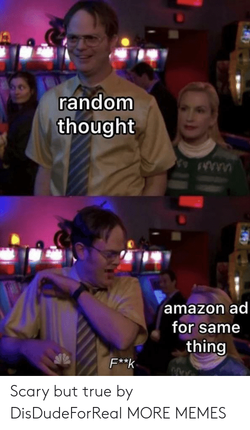 Amazon, Dank, and Memes: random  thought  amazon ad  for same  thing  F**k  ww Scary but true by DisDudeForReal MORE MEMES