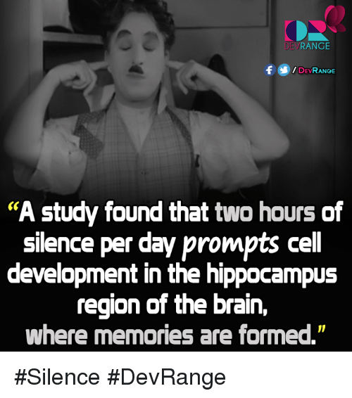 "Memes, 🤖, and Hippocampus: RANGE  f DEVRANGE  ""A study found that two hours of  silence per day prompts cell  development in the hippocampus  region of the brain,  where memories are formed."" #Silence #DevRange"