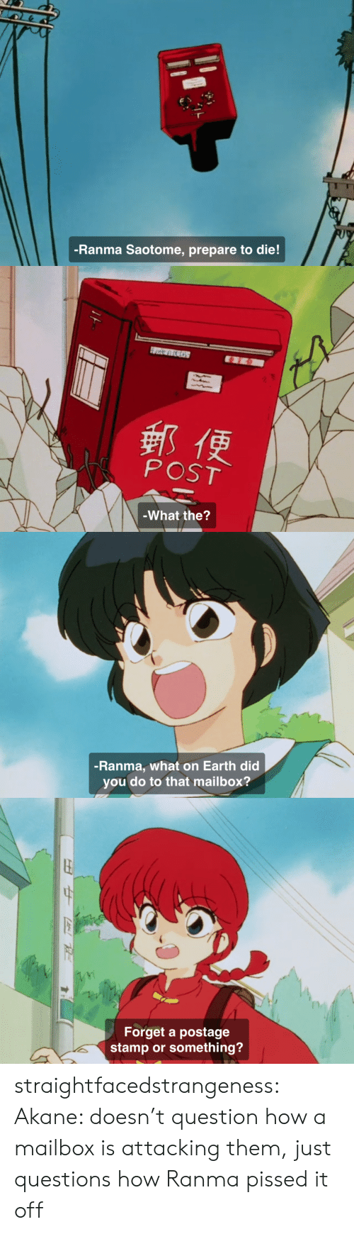 stamp: -Ranma Saotome, prepare to die!   郵便  POST  -What the?   -Ranma, what on Earth did  you do to that mailbox?   Forget a postage  stamp or something? straightfacedstrangeness:  Akane: doesn't question how a mailbox is attacking them, just questions how Ranma pissed it off