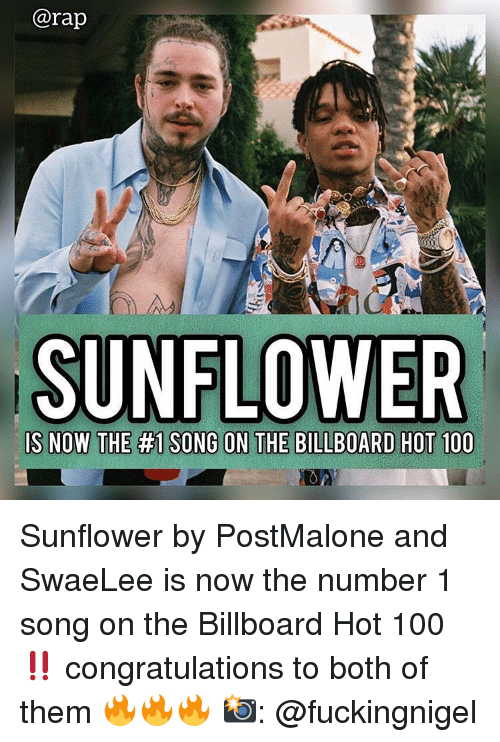 Anaconda, Billboard, and Memes: @rap  SUNFLOWER Sunflower by PostMalone and SwaeLee is now the number 1 song on the Billboard Hot 100‼️ congratulations to both of them 🔥🔥🔥 📸: @fuckingnigel