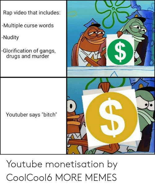 "Bitch, Dank, and Drugs: Rap video that includes:  -Multiple curse words  -Nudity  $  -Glorification of gangs,  drugs and murder  Youtuber says ""bitch""  A Youtube monetisation by CoolCool6 MORE MEMES"