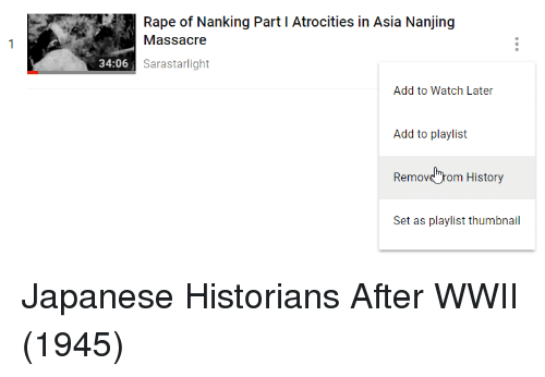 """History, Rape, and Watch: Rape of Nanking Part I Atrocities in Asia Nanjing  Massacre  34:06  Sarastarlight  Add to Watch Later  Add to playlist  Removs""""rom History  Set as playlist thumbnail Japanese Historians After WWII (1945)"""