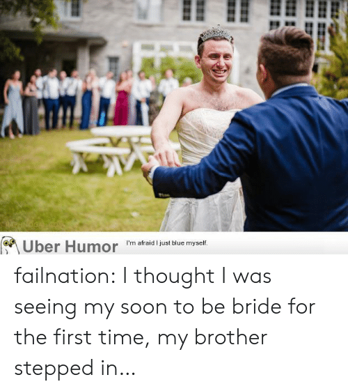 uber humor: RAPHNOGA  (Uber Humor failnation:  I thought I was seeing my soon to be bride for the first time, my brother stepped in…