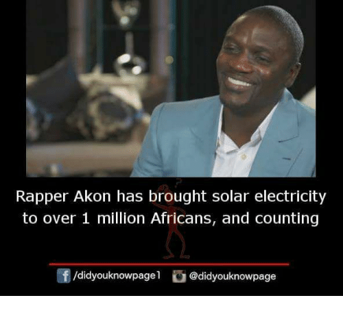 Akonator: Rapper Akon has brought solar electricity  to over 1 million Africans, and counting  /didyouknowpagel@didyouknowpage