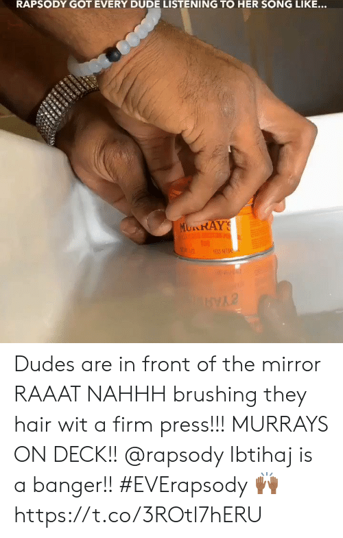 Dude, Memes, and Hair: RAPSODY GOT EVERY DUDE LISTENING TO HER SONG LIKE...  MURAY'S  BIOESP  PESO NETO Dudes are in front of the mirror RAAAT NAHHH brushing they hair wit a firm press!!! MURRAYS ON DECK!! @rapsody Ibtihaj is a banger!! #EVErapsody 🙌🏾 https://t.co/3ROtl7hERU