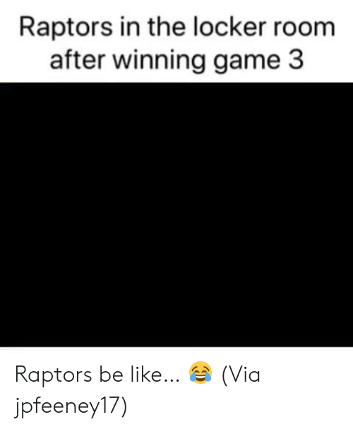Be Like, Nba, and Game: Raptors in the locker room  after winning game 3 Raptors be like… 😂  (Via ‪jpfeeney17‬)