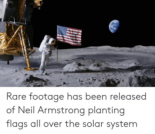 the solar system: Rare footage has been released of Neil Armstrong planting flags all over the solar system