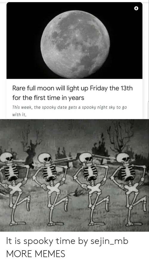 Dank, Friday, and Memes: Rare full moon will light up Friday the 13th  for the first time in years  This week, the spooky date gets a spooky night sky to go  with it. It is spooky time by sejin_mb MORE MEMES