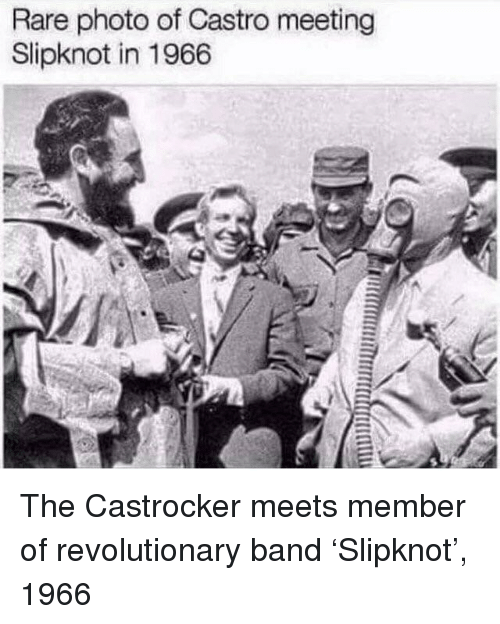 Slipknot, Band, and Rare: Rare photo of Castro meeting  Slipknot in 1966 The Castrocker meets member of revolutionary band 'Slipknot', 1966