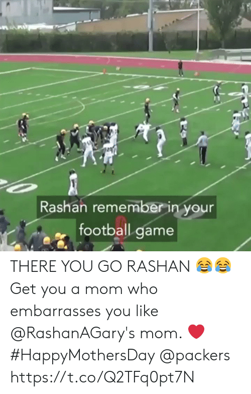 Football, Memes, and Game: Rashan remember in your  football game THERE YOU GO RASHAN 😂😂  Get you a mom who embarrasses you like @RashanAGary's mom. ❤️ #HappyMothersDay @packers https://t.co/Q2TFq0pt7N