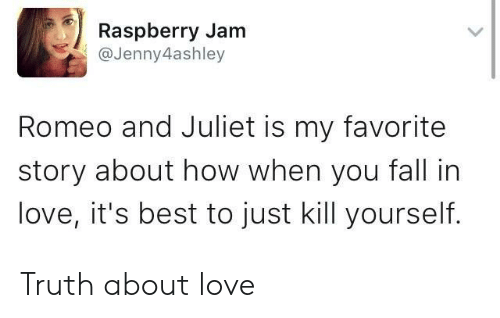 Fall, Love, and Best: Raspberry Jam  @Jenny4ashley  Romeo and Juliet is my favorite  story about how when you fall in  love, it's best to just kill yourself. Truth about love
