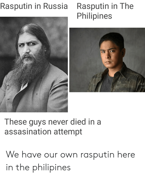 History, Russia, and Never: Rasputin in The  Philipines  Rasputin in Russia  AB  ENT  These guys never died in a  assasination attempt We have our own rasputin here in the philipines