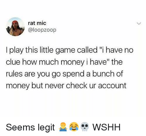 "Memes, Money, and Wshh: rat mic  @loopzoop  I play this little game called ""i have no  clue how much money i have"" the  rules are you go spend a bunch of  money but never check ur account Seems legit 🤷‍♂️😂💀 WSHH"