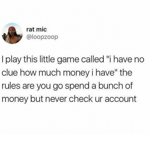 "Dank, Money, and Game: rat mic  @loopzoop  I play this little game called ""i have no  clue how much money i have"" the  rules are you go spend a bunch of  money but never check ur account  1I"