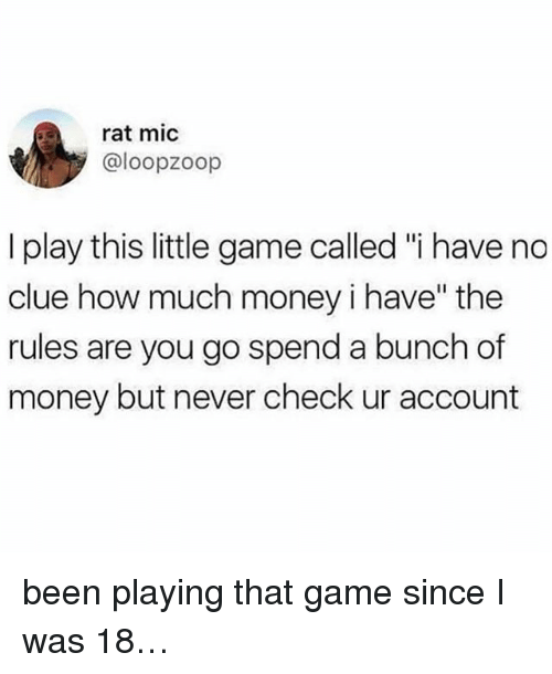 "Memes, Money, and Game: rat mic  @loopzoop  I play this little game called ""i have no  clue how much money i have"" the  rules are you go spend a bunch of  money but never check ur account been playing that game since I was 18…"