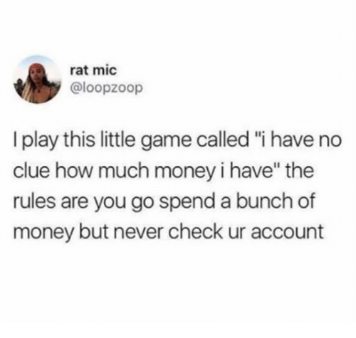 "Dank, Money, and Game: rat mic  @loopzoop  play this little game called ""i have no  clue how much money i have"" the  rules are you go spend a bunch of  money but never check ur account"