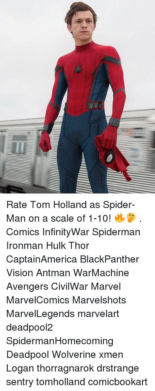 Memes, Spider, and SpiderMan: Rate Tom Holland as Spider-Man on a scale of 1-10! 🔥🤔 . Comics InfinityWar Spiderman Ironman Hulk Thor CaptainAmerica BlackPanther Vision Antman WarMachine Avengers CivilWar Marvel MarvelComics Marvelshots MarvelLegends marvelart deadpool2 SpidermanHomecoming Deadpool Wolverine xmen Logan thorragnarok drstrange sentry tomholland comicbookart