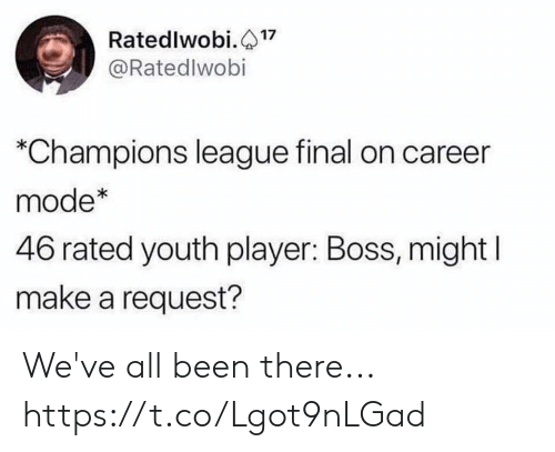 Soccer, Champions League, and Youth: Ratedlwobi.17  @Ratedlwobi  *Champions league final on career  mode*  46 rated youth player: Boss, might  make a request? We've all been there... https://t.co/Lgot9nLGad