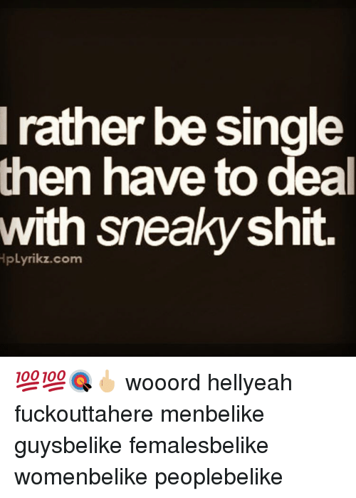 Memes, Being Single, and 🤖: rather be single  then have to deal  with sneaky shit 💯💯🎯🖕🏼 wooord hellyeah fuckouttahere menbelike guysbelike femalesbelike womenbelike peoplebelike