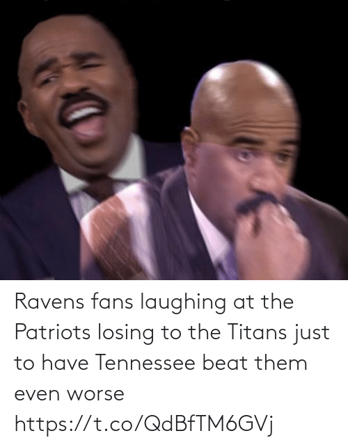 beat: Ravens fans laughing at the Patriots losing to the Titans just to have Tennessee beat them even worse https://t.co/QdBfTM6GVj