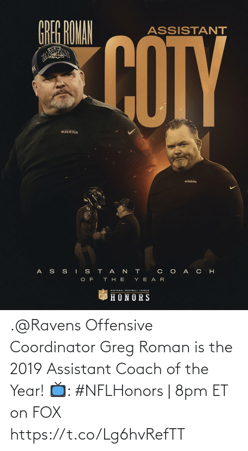 year: .@Ravens Offensive Coordinator Greg Roman is the 2019 Assistant Coach of the Year!   📺: #NFLHonors | 8pm ET on FOX https://t.co/Lg6hvRefTT