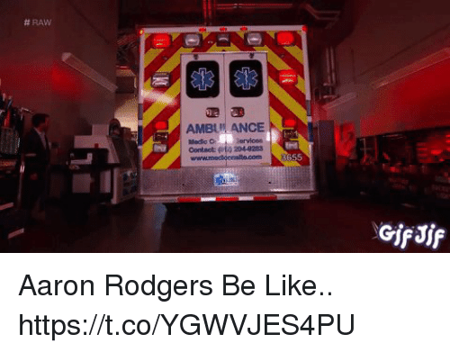 Aaron Rodgers, Be Like, and Football:  #RAW  AMBU ANCE  Medio C  Contact: et4 204-8283 Aaron Rodgers Be Like.. https://t.co/YGWVJES4PU