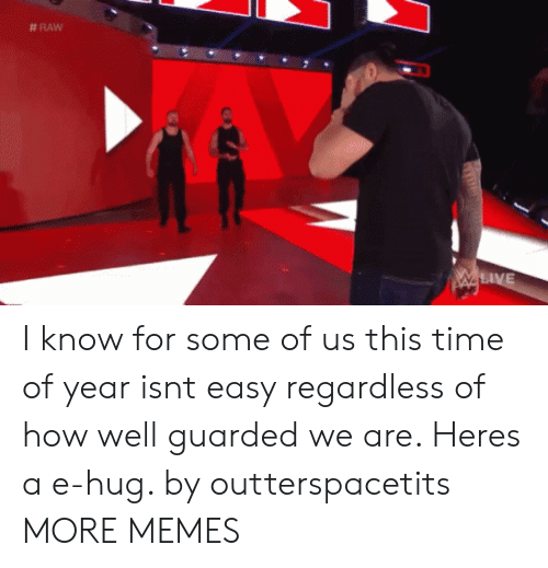Dank, Memes, and Target: I know for some of us this time of year isnt easy regardless of how well guarded we are. Heres a e-hug. by outterspacetits MORE MEMES