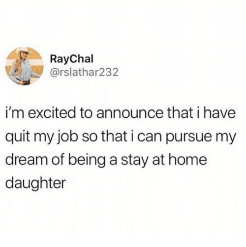 Home, Job, and Dream: RayChal  @rslathar232  i'm excited to announce that i have  quit my job so that i can pursue my  dream of being a stay at home  daughter