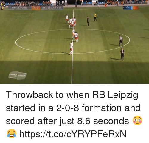 Soccer, Formation, and Leipzig: RB LEIPZIG  RT I  OSTEN Throwback to when RB Leipzig started in a 2-0-8 formation and scored after just 8.6 seconds 😳😂 https://t.co/cYRYPFeRxN