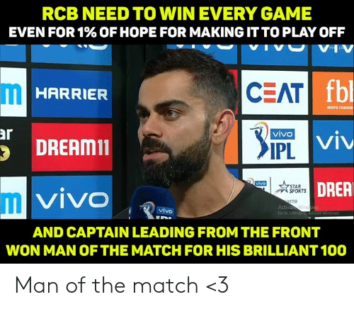 Fashion, Memes, and Sports: RCB NEED TO WIN EVERY GAME  EVEN FOR 1% OF HOPE FOR MAKING IT TO PLAY OFF  VHV  fbl  CEAT  HARRIER  INDUS FASHION  ar  DREAMin  IPL  DRER  STAR  SPORTS  VIVO  IIL  STER  Activa  Go to Setting  vivo  AND CAPTAIN LEADING FROM THE FRONT  WON MAN OFTHE MATCH FOR HIS BRILLIANT 100 Man of the match <3