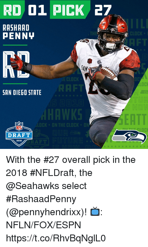 Af, Clock, and Espn: RD 01 PICK 27  RASHAAD  PENNY  TH  SAN  E CLOCK  SAN DIEGO STATE  NOW  ERTT  ICK  NFL  AF  NFL  DRAFT  2018  2018 With the #27 overall pick in the 2018 #NFLDraft, the @Seahawks select #RashaadPenny (@pennyhendrixx)!  📺: NFLN/FOX/ESPN https://t.co/RhvBqNglL0