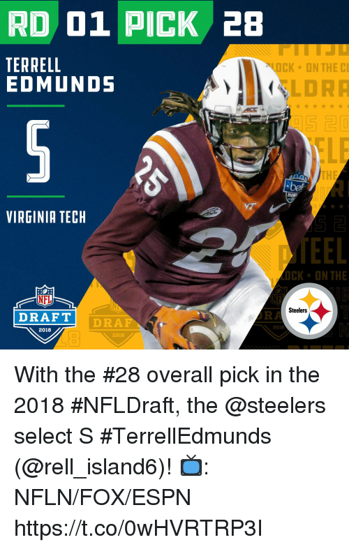 Espn, Memes, and Nfl: RD 01 PICK 28  TERRELL  EDMUNDS  OCK ON THE C  LDRA  5 20  TH  VIRGINIA TECH  48  TEEL  CK ON THE  NFL  DRAFT  NE  URA  Steelers  DRAF  2018  2018  2018 With the #28 overall pick in the 2018 #NFLDraft, the @steelers select S #TerrellEdmunds (@rell_island6)!  📺: NFLN/FOX/ESPN https://t.co/0wHVRTRP3I