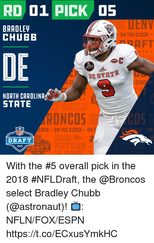 Espn, Memes, and Nfl: RD 01 PICK 5  BRADLET  CHUBB  CLD  FT  DE  ACC  aidaS  NESTAT  LO C  NORTH CAROLINA  STATE  RONCOS  05  LOCK ON THE CLOCKON  NFL  CK ON  DRAFT  NFL  2018  RAFT  2018 With the #5 overall pick in the 2018 #NFLDraft, the @Broncos select Bradley Chubb (@astronaut)!  📺: NFLN/FOX/ESPN https://t.co/ECxusYmkHC