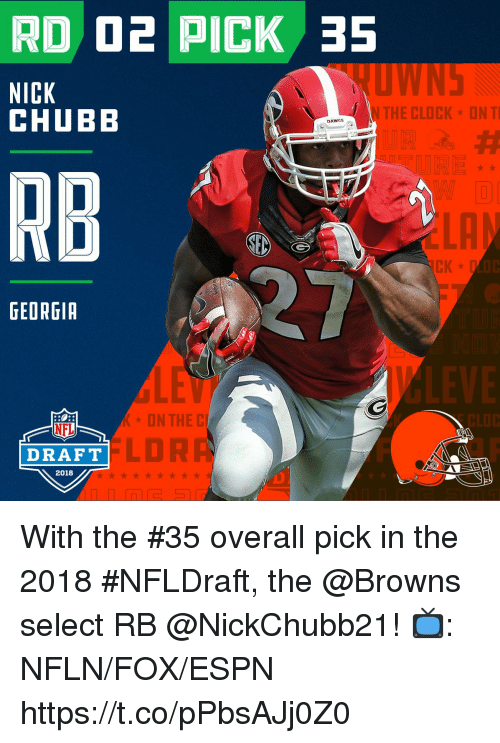 Clock, Espn, and Memes: RD O2 PICK 35  NICK  CHUBB  N THE CLOCK ON T  DAWGS  RB  GEORGIA  ON THE  CLOC  NFL  DRAFT  LDR  2018 With the #35 overall pick in the 2018 #NFLDraft, the @Browns select RB @NickChubb21!  📺: NFLN/FOX/ESPN https://t.co/pPbsAJj0Z0