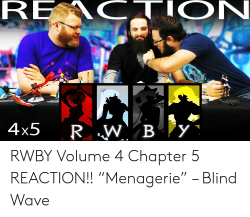 "Rwby Volume 4 Chapter 10: RE  C.  ON  4x5 RW B y RWBY Volume 4 Chapter 5 REACTION!! ""Menagerie"" – Blind Wave"