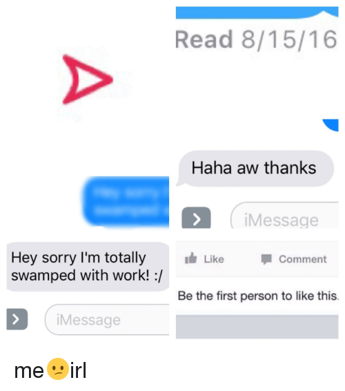 Sorry, Work, and Irl: Read 8/15/16  Haha aw thanks  Message  Hey sorry I'm totally Like  swamped with work! :/  Comment  Be the first person to like this.  iMessage