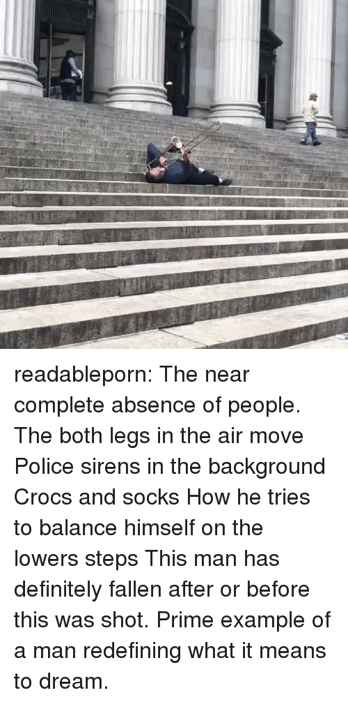 sirens: readableporn: The near complete absence of people. The both legs in the air move Police sirens in the background Crocs and socks How he tries to balance himself on the lowers steps This man has definitely fallen after or before this was shot. Prime example of a man redefining what it means to dream.