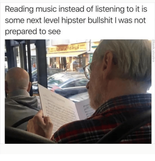 Hipster, Memes, and Music: Reading music instead of listening to it is  some next level hipster bullshit I was not  prepared to see
