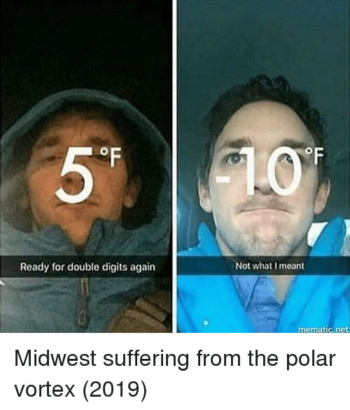 Suffering, Net, and Vortex: Ready for double digits again  Not what I meant  mematic.net Midwest suffering from the polar vortex (2019)
