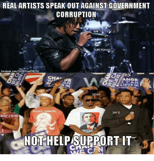 mary j: REAL ARTISTS SPEAK OUT AGAINST GOVERNMENT  CORRUPTION  LUPE FIASCO  facebook.com/CHOICEandTRUTH  CHA  SE  DIDDY  JAY Z  MARY J BLIGE  NOT HELP SUPPORT IT