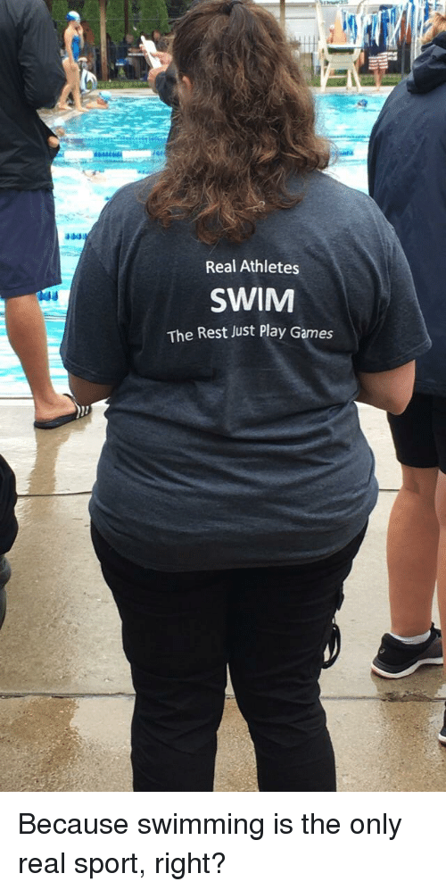 Games, Swimming, and I Am Very Badass: Real Athletes  SWIM  The Rest Just Play Games