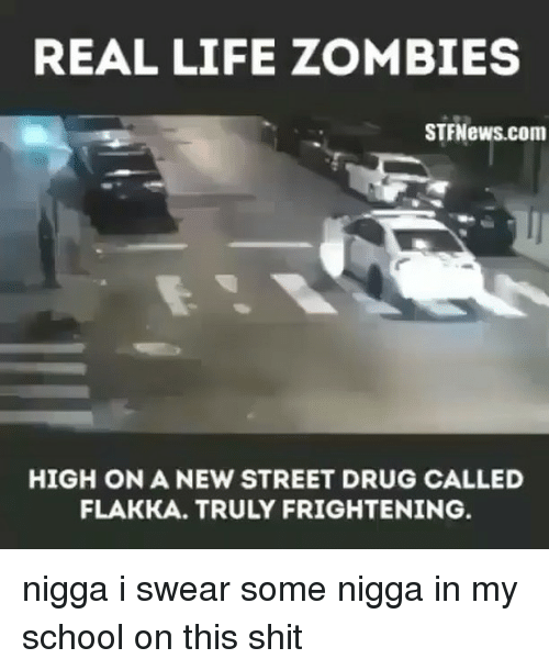 Life, Memes, and School: REAL LIFE ZOMBIES  STfNews.com  HIGH ON A NEW STREET DRUG CALLED  FLAKKA. TRULY FRIGHTENING nigga i swear some nigga in my school on this shit
