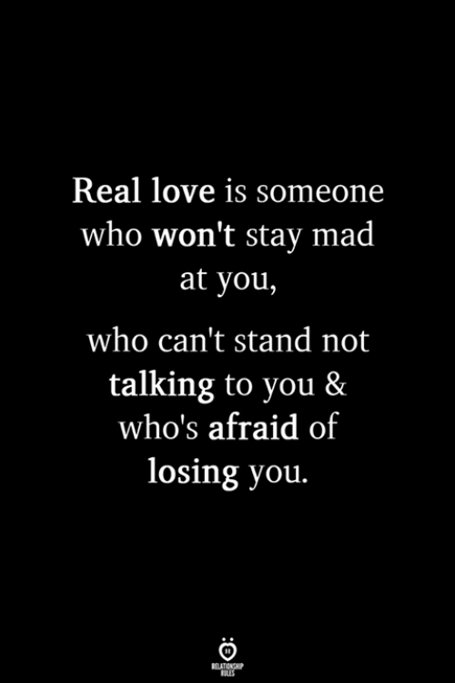 Love, Mad, and Who: Real love is someone  who won't stay mad  at you,  who can't stand not  talking to you &  who's afraid of  losing you.