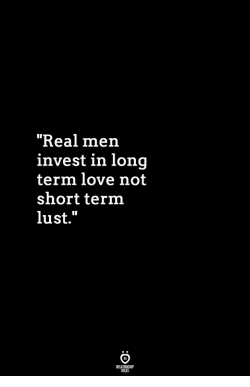 "Love, Invest, and Lust: ""Real men  invest in long  term love not  short term  lust."""