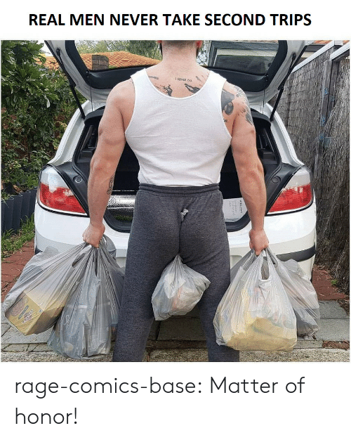 Tumblr, Blog, and Http: REAL MEN NEVER TAKE SECOND TRIPS rage-comics-base:  Matter of honor!