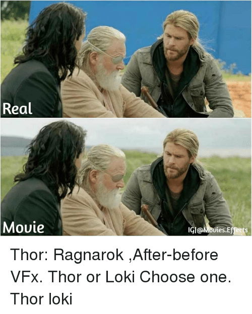 Choose One, Memes, and Movies: Real  Movie  IGl@Movies.Effects Thor: Ragnarok ,After-before VFx. Thor or Loki Choose one. Thor loki