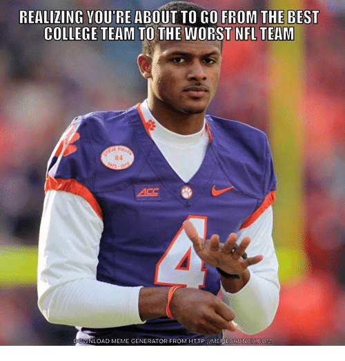Nfl, The Worst, and Nfl Teams: REALIZING VOUTRE ABOUT TO GO FROM THE BEST  COLLEGE TEAM TO  THE WORST NFL TEAM  DOWNLOAD MEME GENERATOR FROM HTTP IMEMEGRUNCHCOM