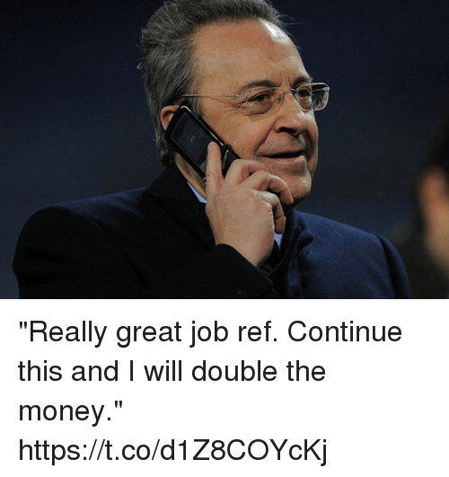 "Memes, Money, and 🤖: ""Really great job ref. Continue this and I will double the money."" https://t.co/d1Z8COYcKj"