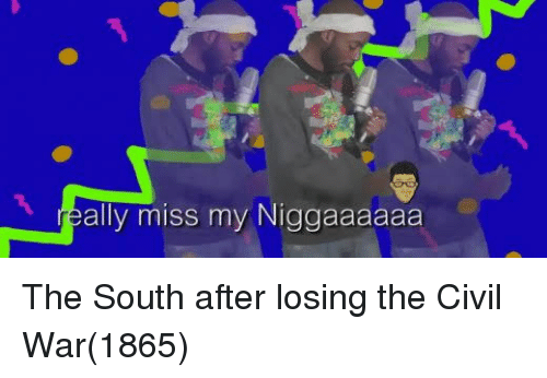 Civil War, War, and The Civil War: really miss my Niggaaaaaa The South after losing the Civil War(1865)
