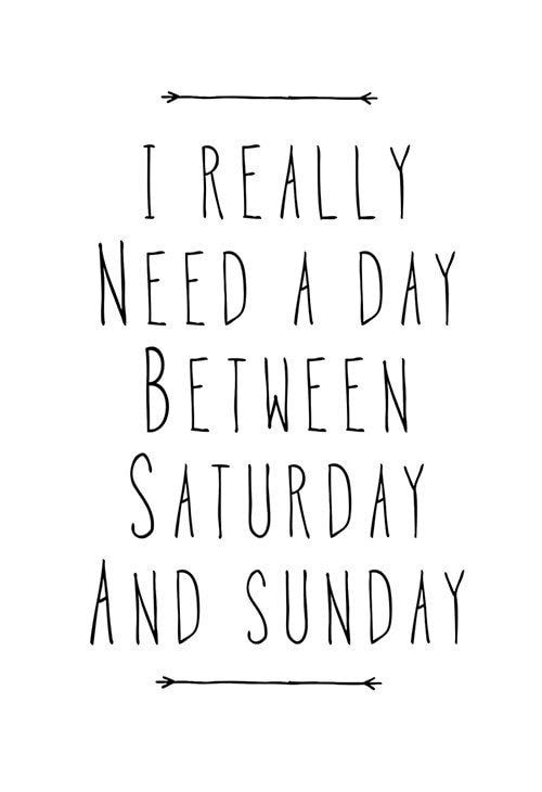 Dank, Sunday, and 🤖: REALLY  NEED A DAY  BETKEEN  SATURDAY  ND SUNDAY
